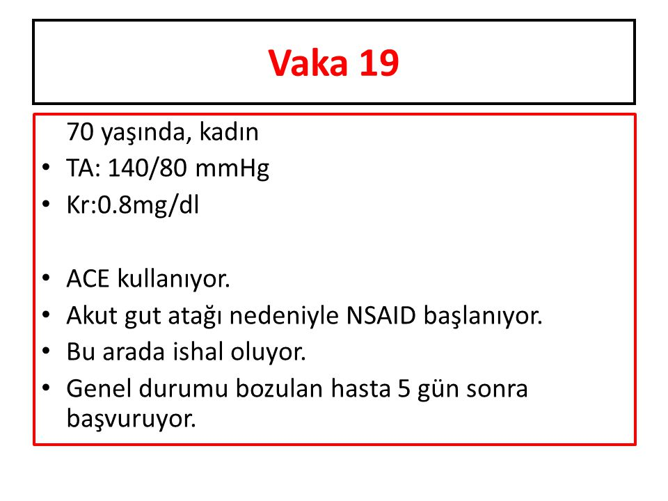 Vaka 19 70 yaşında, kadın TA: 140/80 mmHg Kr:0.8mg/dl ACE kullanıyor.