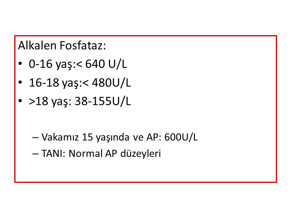 Alkalen Fosfataz: 0-16 yaş:< 640 U/L 16-18 yaş:< 480U/L