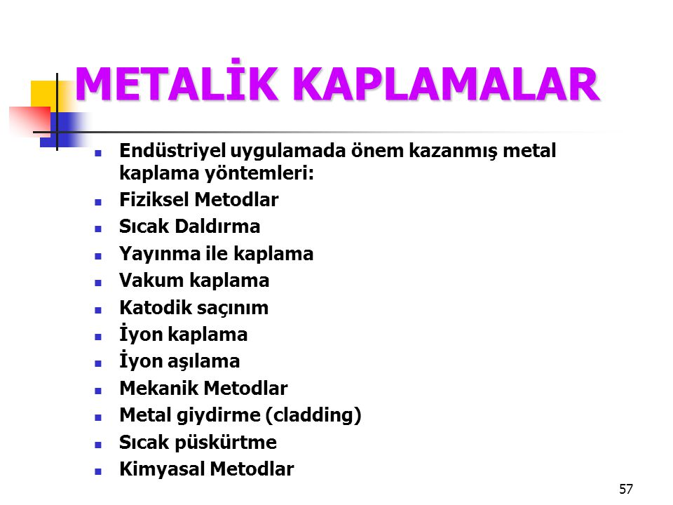 METALİK KAPLAMALAR Endüstriyel uygulamada önem kazanmış metal kaplama yöntemleri: Fiziksel Metodlar.
