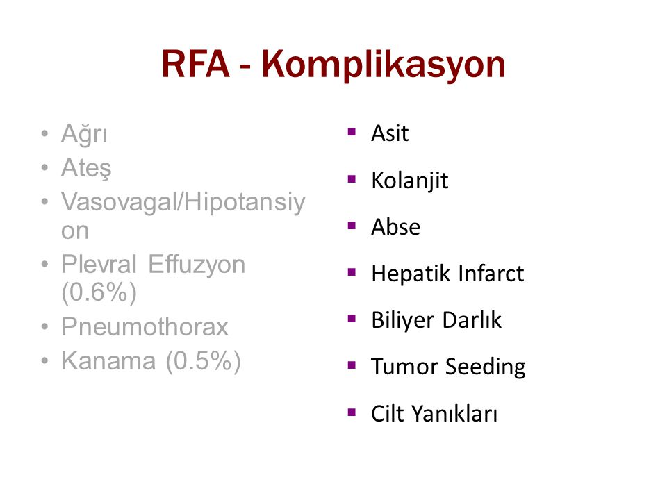 RFA - Komplikasyon Ağrı Ateş Vasovagal/Hipotansiyon