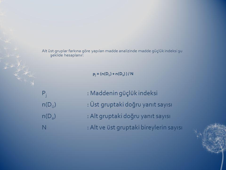 Pj : Maddenin güçlük indeksi n(Dü) : Üst gruptaki doğru yanıt sayısı