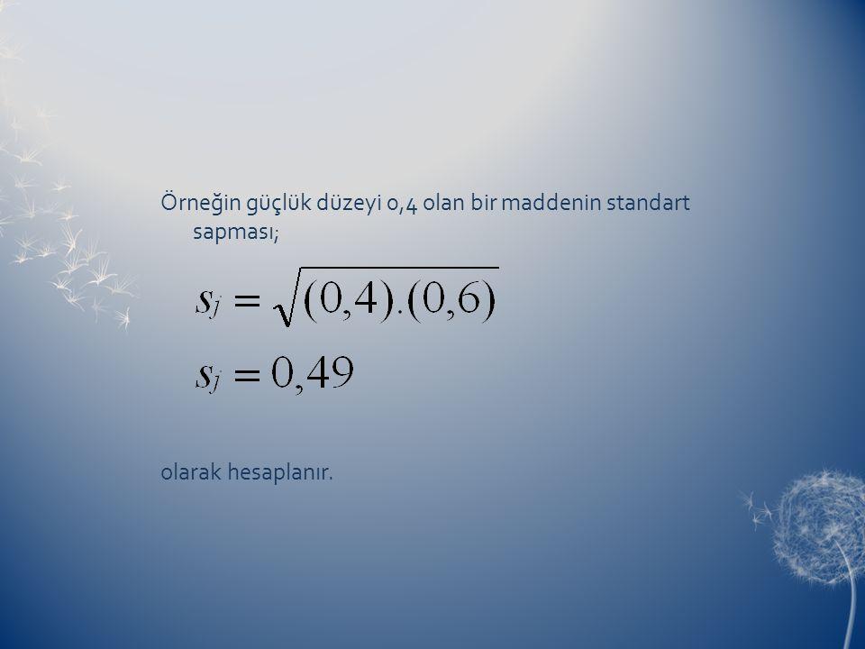 Örneğin güçlük düzeyi 0,4 olan bir maddenin standart sapması; olarak hesaplanır.
