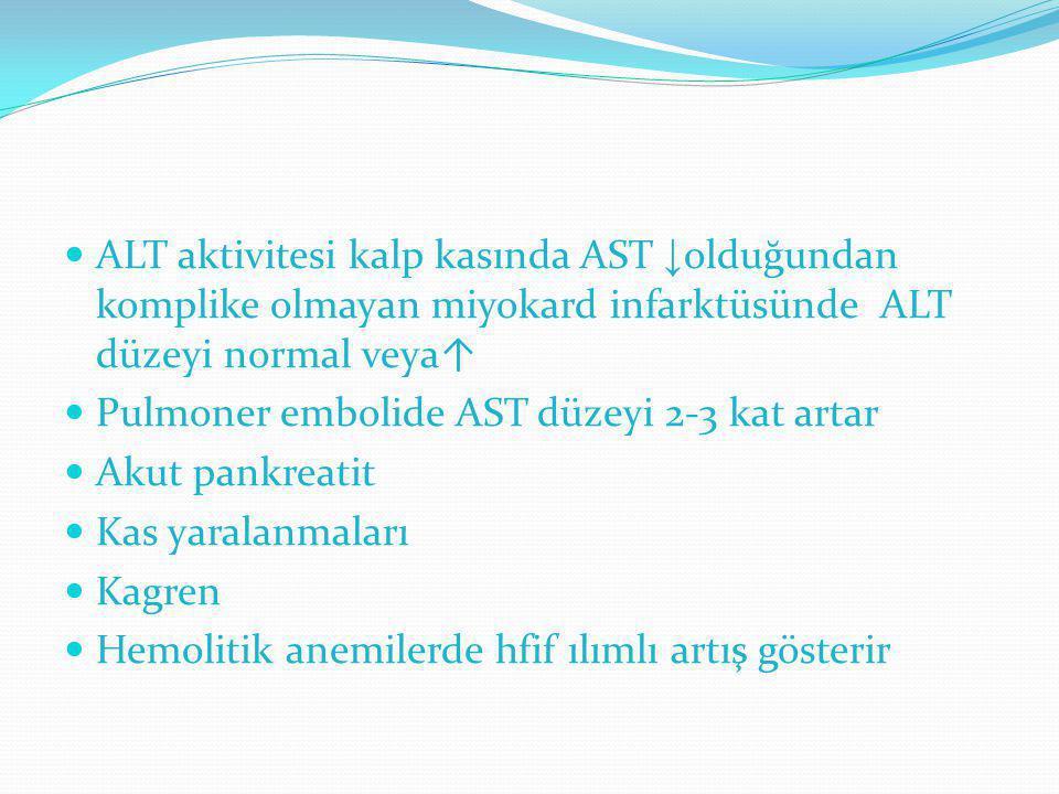 ALT aktivitesi kalp kasında AST ↓olduğundan komplike olmayan miyokard infarktüsünde ALT düzeyi normal veya↑