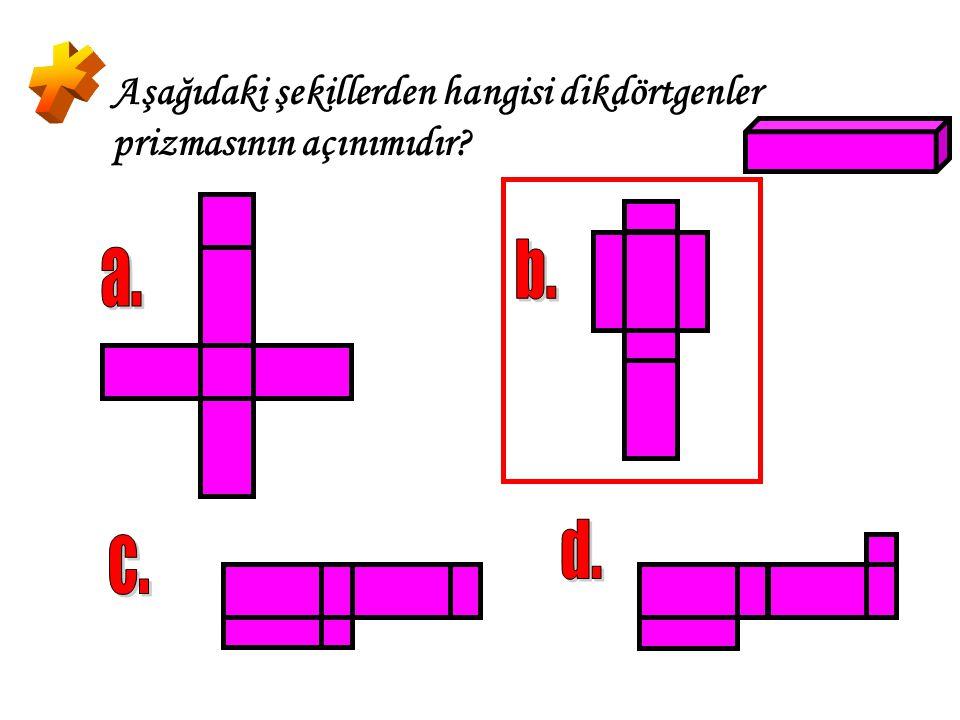 * Aşağıdaki şekillerden hangisi dikdörtgenler prizmasının açınımıdır b. a. d. c.