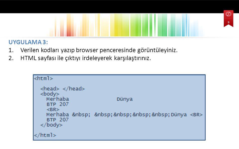 Verilen kodları yazıp browser penceresinde görüntüleyiniz.