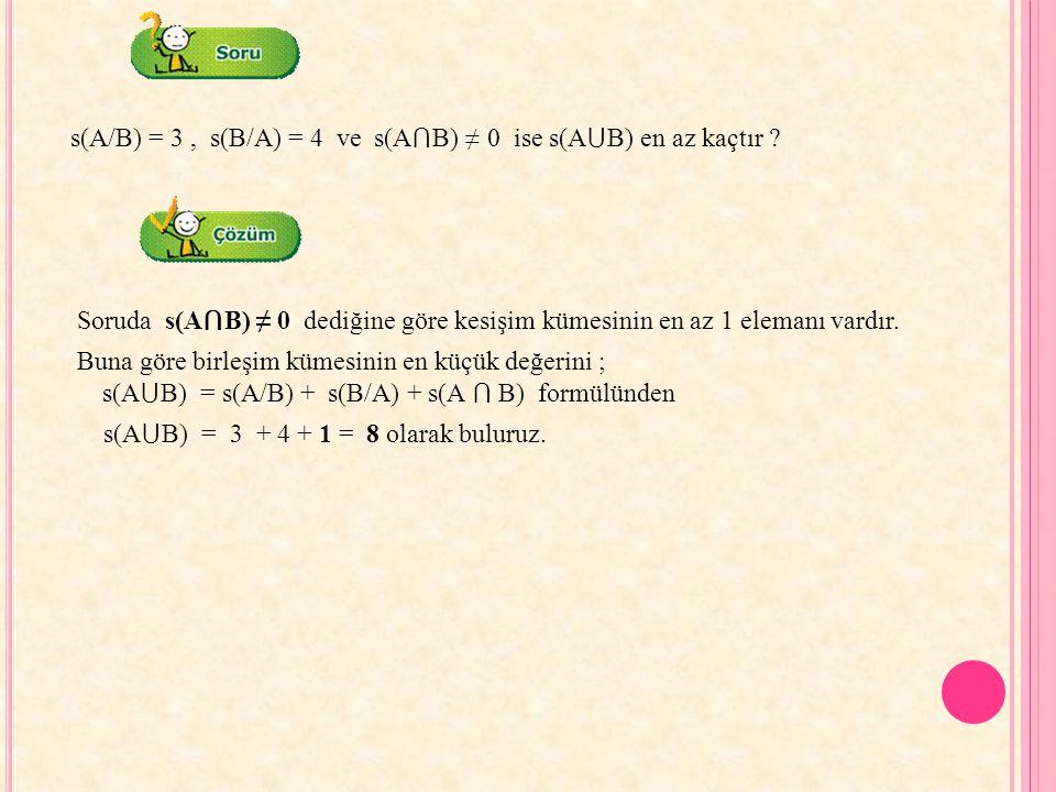 s(A/B) = 3 , s(B/A) = 4 ve s(A⋂B) ≠ 0 ise s(A⋃B) en az kaçtır