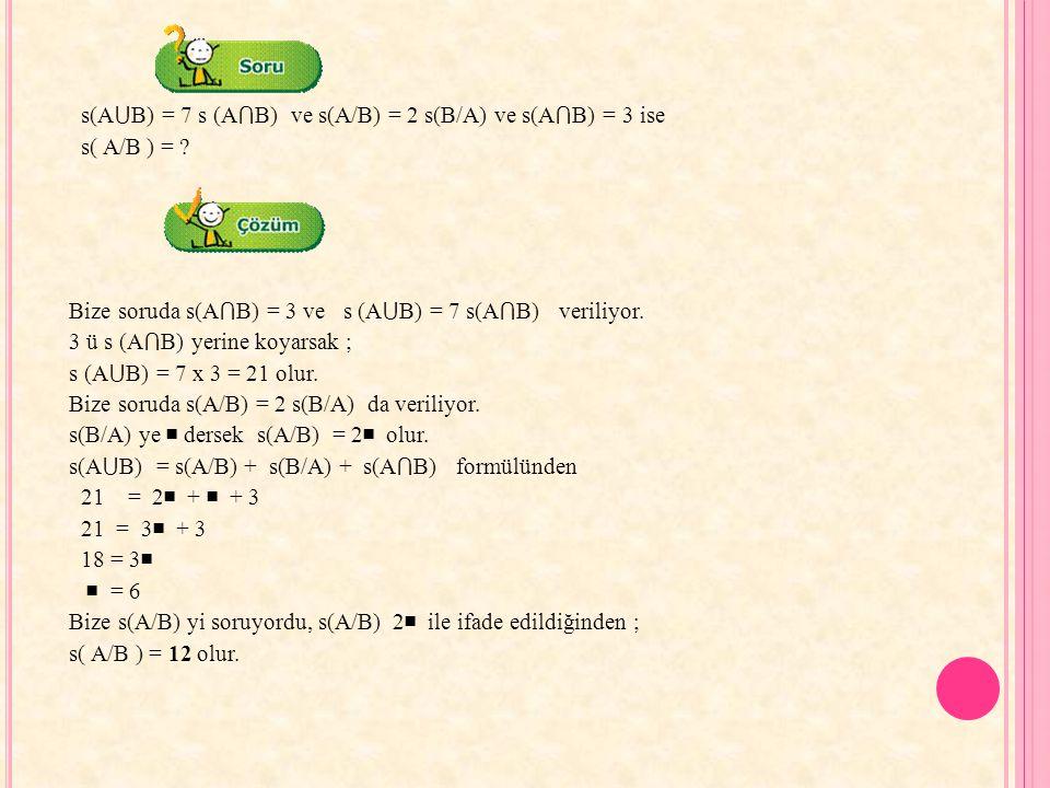 s(A⋃B) = 7 s (A⋂B) ve s(A/B) = 2 s(B/A) ve s(A⋂B) = 3 ise