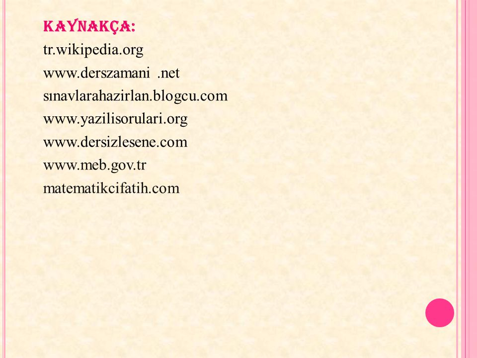 kaynakça: tr. wikipedia. org www. derszamani. net sınavlarahazirlan