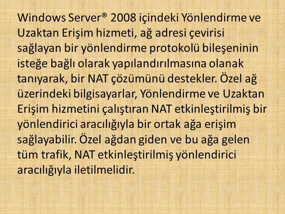 Windows Server® 2008 içindeki Yönlendirme ve Uzaktan Erişim hizmeti, ağ adresi çevirisi sağlayan bir yönlendirme protokolü bileşeninin isteğe bağlı olarak yapılandırılmasına olanak tanıyarak, bir NAT çözümünü destekler.