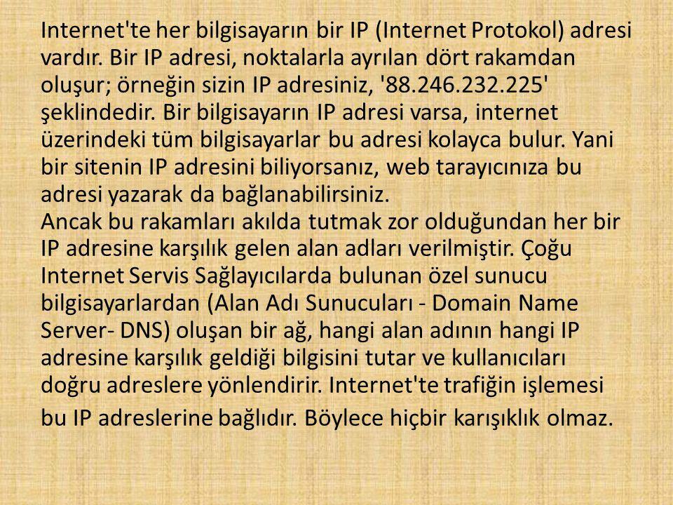Internet te her bilgisayarın bir IP (Internet Protokol) adresi vardır