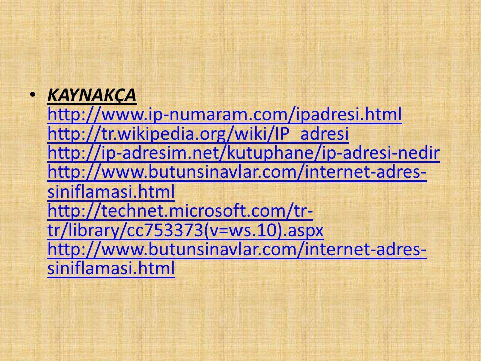 KAYNAKÇA http://www. ip-numaram. com/ipadresi. html http://tr