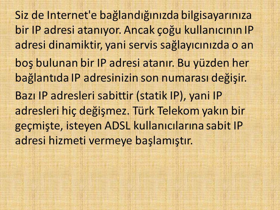 Siz de Internet e bağlandığınızda bilgisayarınıza bir IP adresi atanıyor.