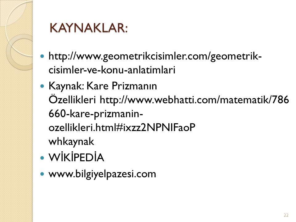 KAYNAKLAR: http://www.geometrikcisimler.com/geometrik- cisimler-ve-konu-anlatimlari.