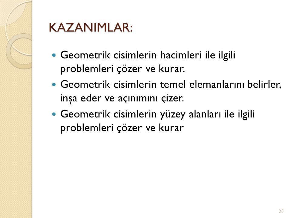 KAZANIMLAR: Geometrik cisimlerin hacimleri ile ilgili problemleri çözer ve kurar.