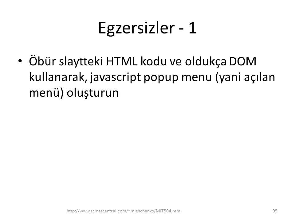 Egzersizler - 1 Öbür slaytteki HTML kodu ve oldukça DOM kullanarak, javascript popup menu (yani açılan menü) oluşturun.