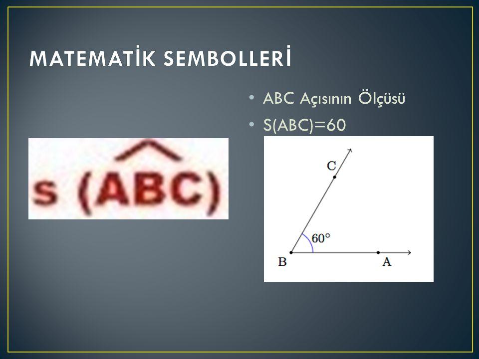 MATEMATİK SEMBOLLERİ ABC Açısının Ölçüsü S(ABC)=60