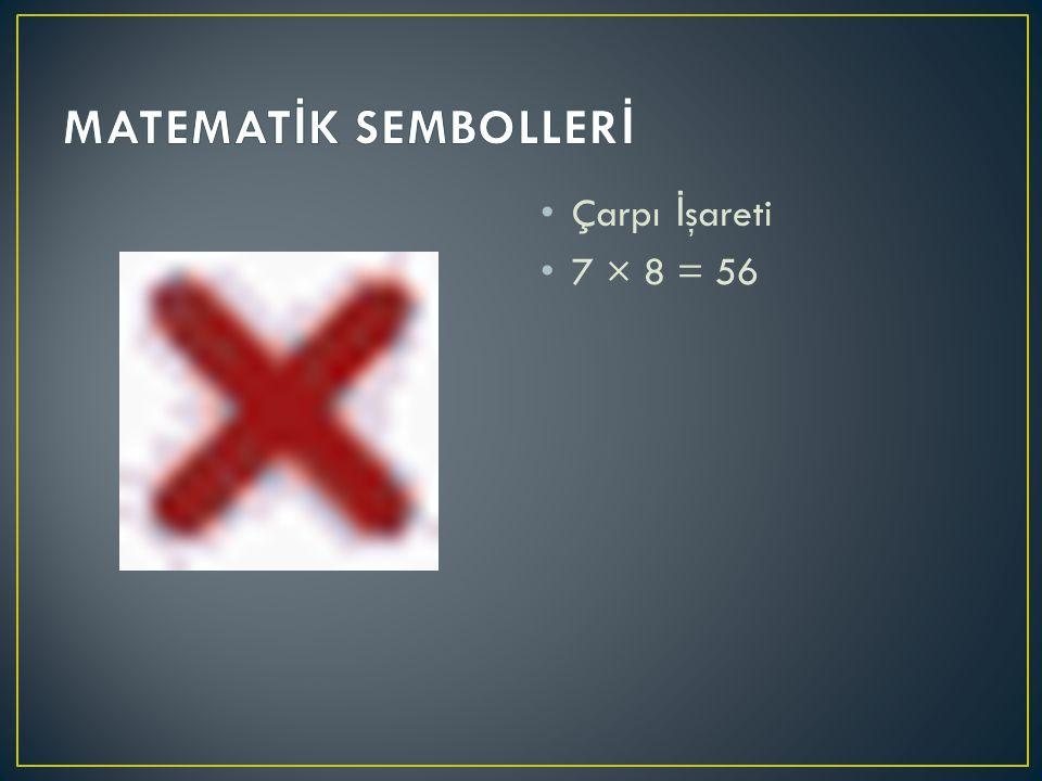 MATEMATİK SEMBOLLERİ Çarpı İşareti 7 × 8 = 56