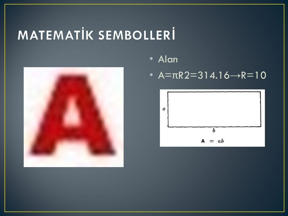 MATEMATİK SEMBOLLERİ Alan A=πR2=314.16→R=10