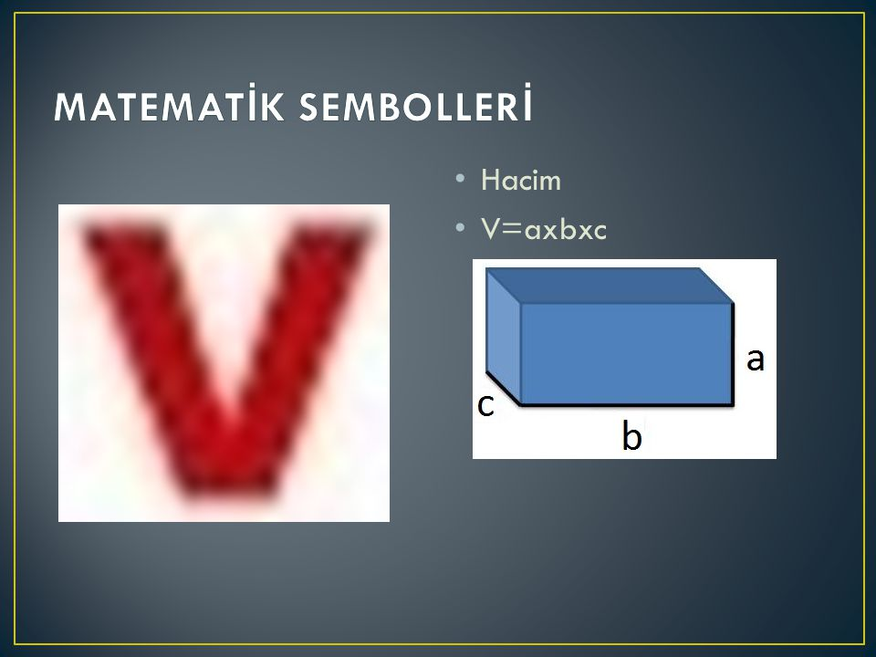 MATEMATİK SEMBOLLERİ Hacim V=axbxc