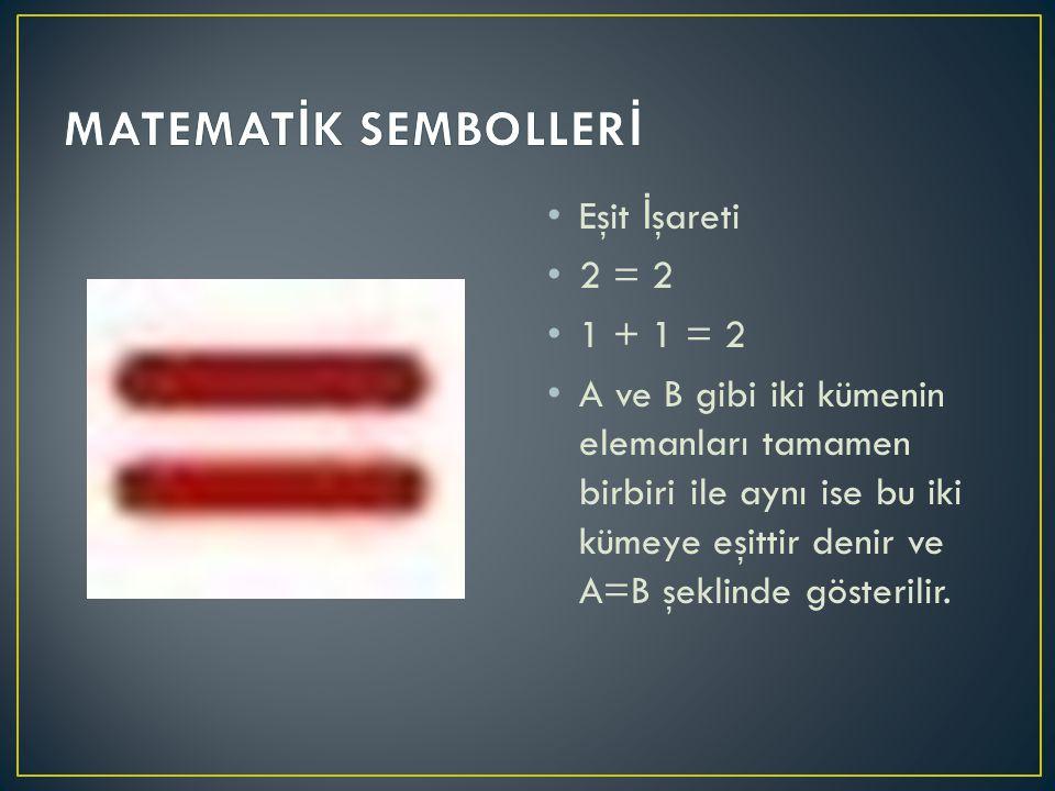 MATEMATİK SEMBOLLERİ Eşit İşareti 2 = 2 1 + 1 = 2