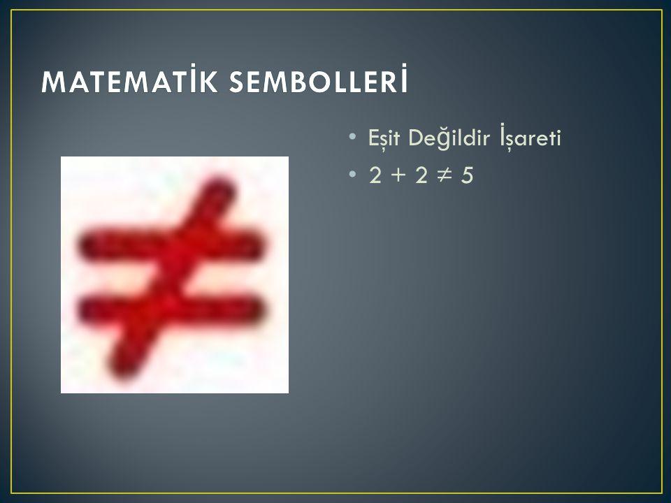 MATEMATİK SEMBOLLERİ Eşit Değildir İşareti 2 + 2 ≠ 5