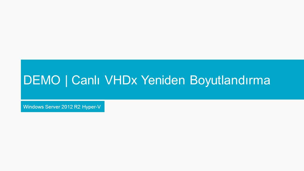 DEMO | Canlı VHDx Yeniden Boyutlandırma