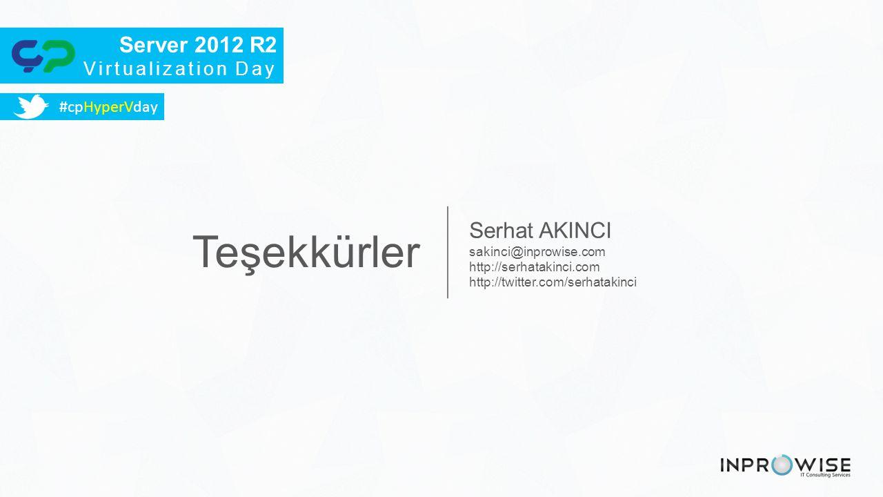 Teşekkürler Server 2012 R2 Serhat AKINCI Virtualization Day