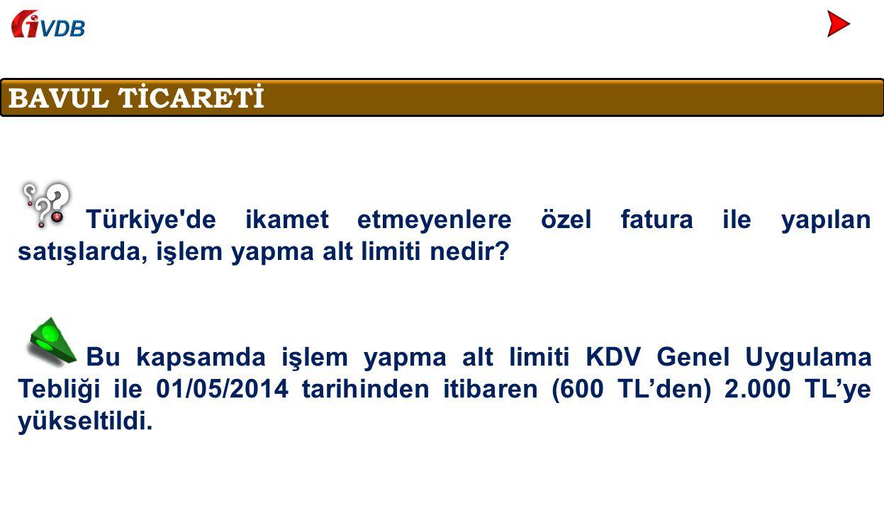 VDB BAVUL TİCARETİ. Türkiye de ikamet etmeyenlere özel fatura ile yapılan satışlarda, işlem yapma alt limiti nedir