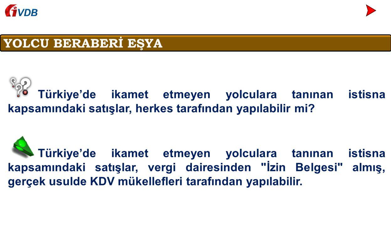 VDB YOLCU BERABERİ EŞYA. Türkiye'de ikamet etmeyen yolculara tanınan istisna kapsamındaki satışlar, herkes tarafından yapılabilir mi
