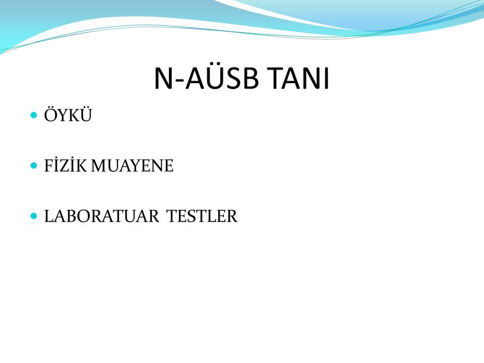 N-AÜSB TANI ÖYKÜ FİZİK MUAYENE LABORATUAR TESTLER
