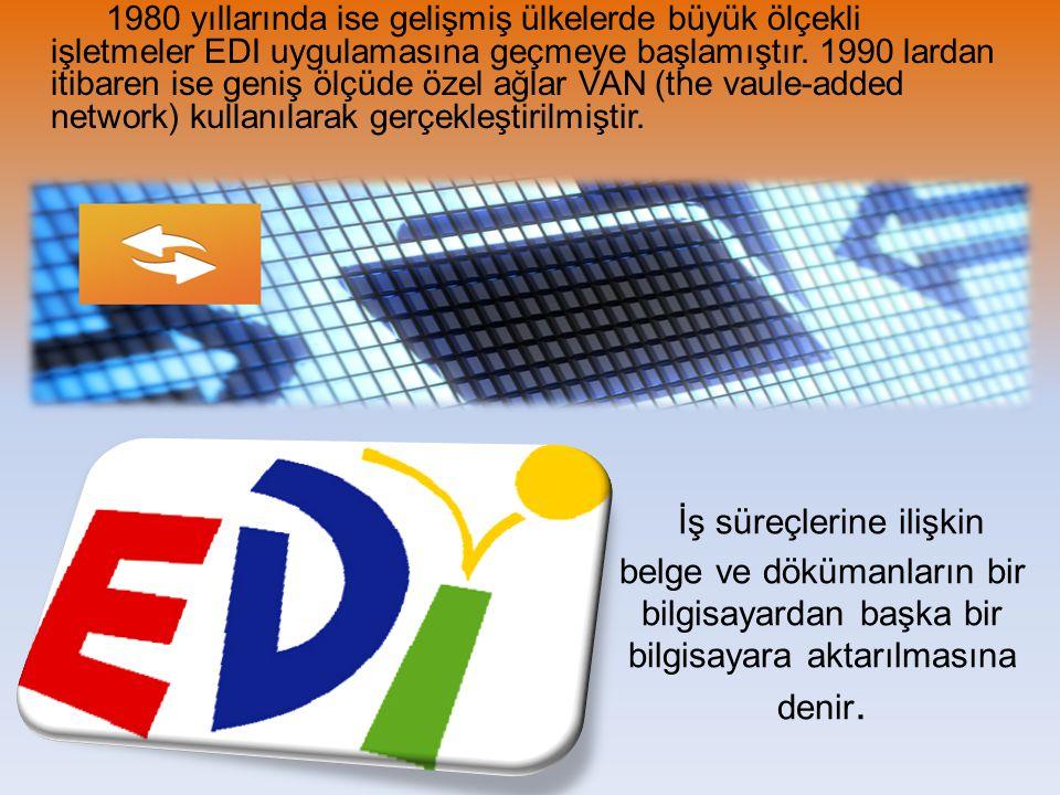 1980 yıllarında ise gelişmiş ülkelerde büyük ölçekli işletmeler EDI uygulamasına geçmeye başlamıştır. 1990 lardan itibaren ise geniş ölçüde özel ağlar VAN (the vaule-added network) kullanılarak gerçekleştirilmiştir.