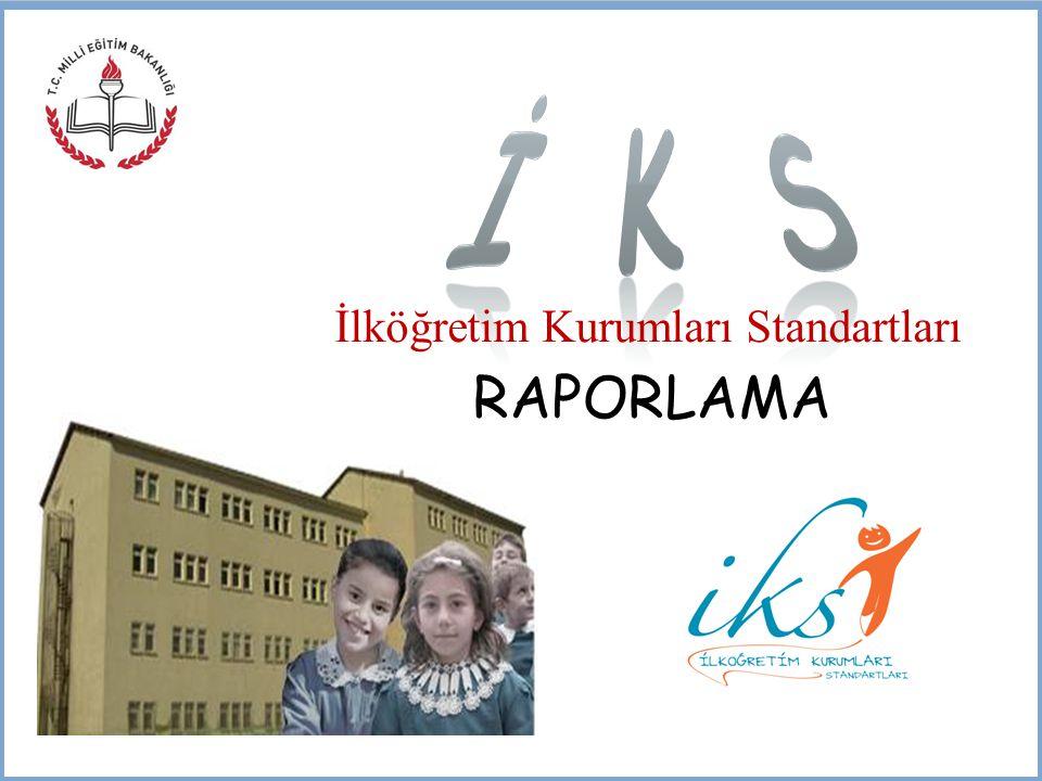 İ K S İlköğretim Kurumları Standartları RAPORLAMA