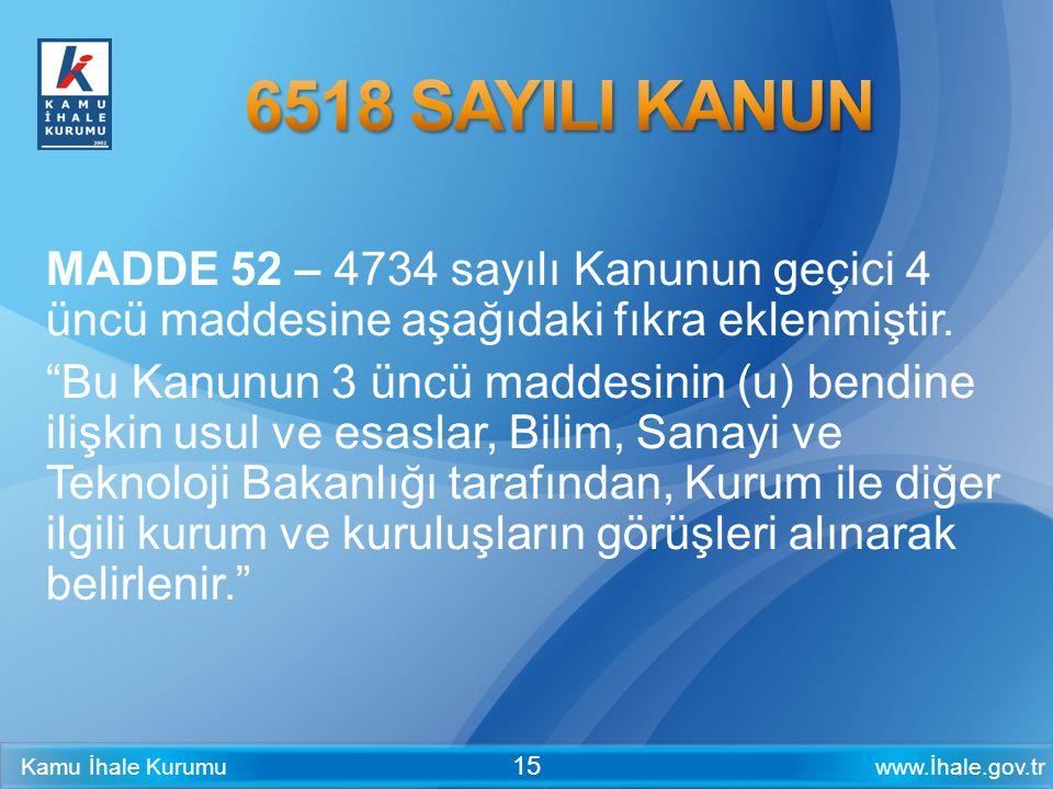 6518 SAYILI KANUN MADDE 52 – 4734 sayılı Kanunun geçici 4 üncü maddesine aşağıdaki fıkra eklenmiştir.