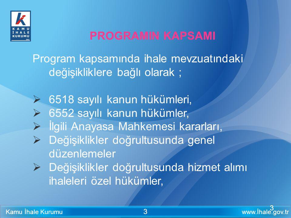 PROGRAMIN KAPSAMI Program kapsamında ihale mevzuatındaki değişikliklere bağlı olarak ; 6518 sayılı kanun hükümleri,