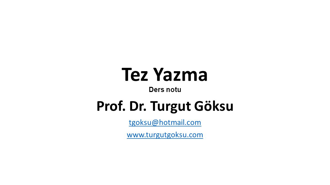 Prof. Dr. Turgut Göksu tgoksu@hotmail.com www.turgutgoksu.com
