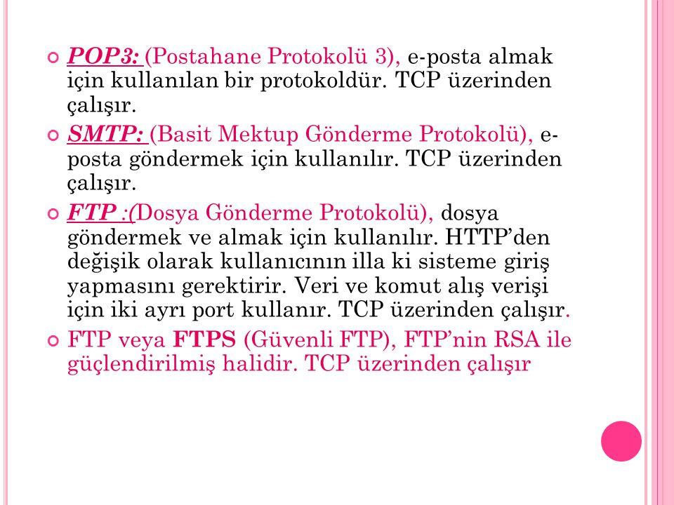 POP3: (Postahane Protokolü 3), e-posta almak için kullanılan bir protokoldür. TCP üzerinden çalışır.