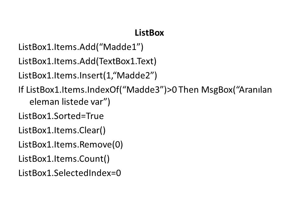 ListBox ListBox1. Items. Add( Madde1 ) ListBox1. Items. Add(TextBox1
