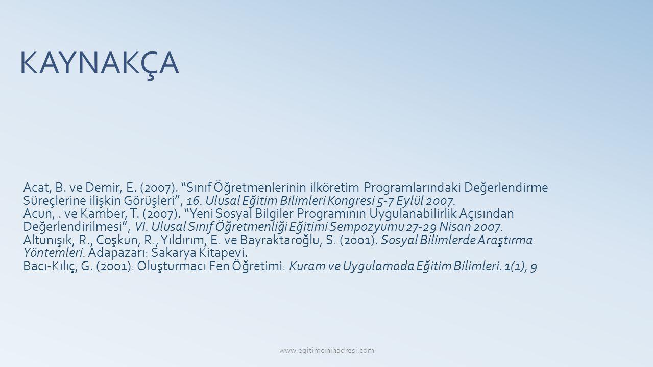 KAYNAKÇA Acat, B. ve Demir, E. (2007). Sınıf Öğretmenlerinin ilköretim Programlarındaki Değerlendirme.