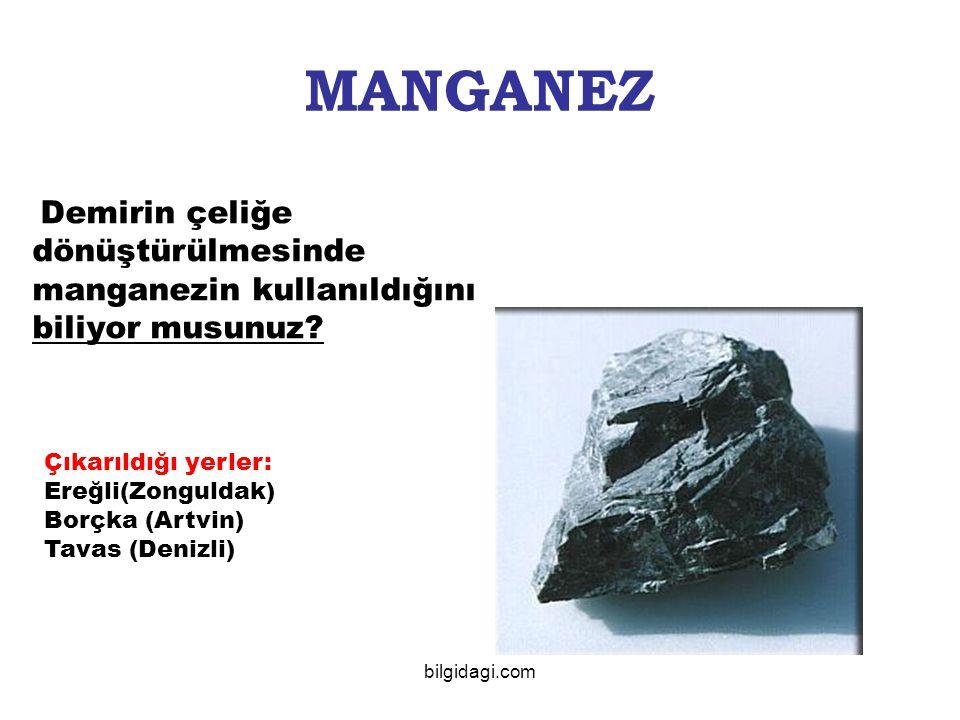 MANGANEZ Demirin çeliğe dönüştürülmesinde manganezin kullanıldığını biliyor musunuz Çıkarıldığı yerler: Ereğli(Zonguldak)