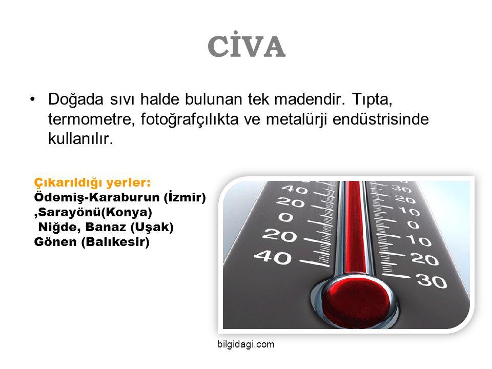 CİVA Doğada sıvı halde bulunan tek madendir. Tıpta, termometre, fotoğrafçılıkta ve metalürji endüstrisinde kullanılır.