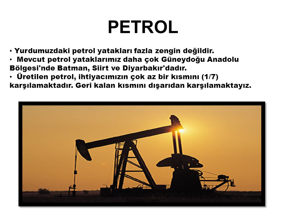 PETROL Yurdumuzdaki petrol yatakları fazla zengin değildir.