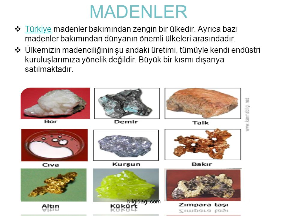 MADENLER Türkiye madenler bakımından zengin bir ülkedir. Ayrıca bazı madenler bakımından dünyanın önemli ülkeleri arasındadır.