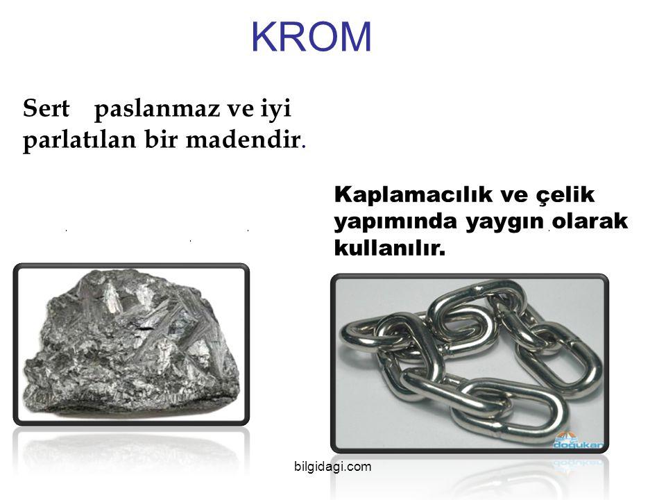KROM Sert paslanmaz ve iyi parlatılan bir madendir.