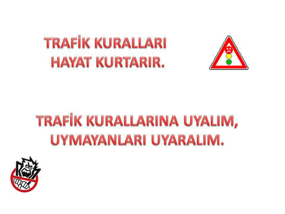 TRAFİK KURALLARINA UYALIM,