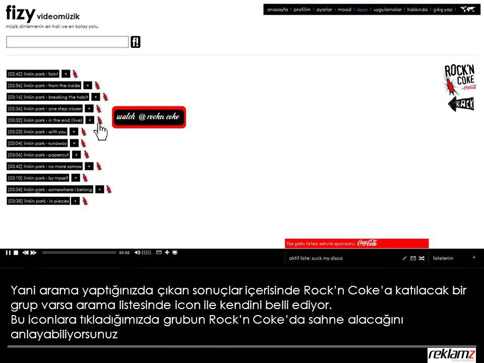 Yani arama yaptığınızda çıkan sonuçlar içerisinde Rock'n Coke'a katılacak bir grup varsa arama listesinde icon ile kendini belli ediyor.