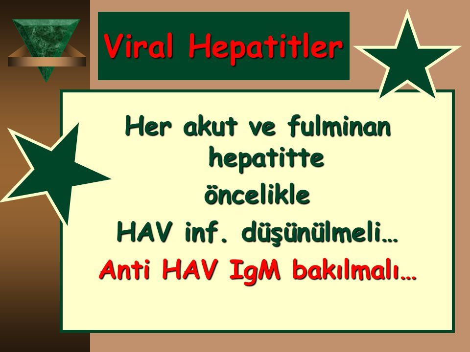 Her akut ve fulminan hepatitte Anti HAV IgM bakılmalı…