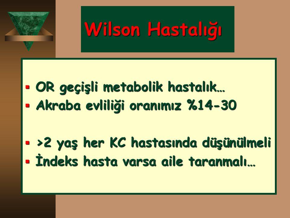 Wilson Hastalığı OR geçişli metabolik hastalık…