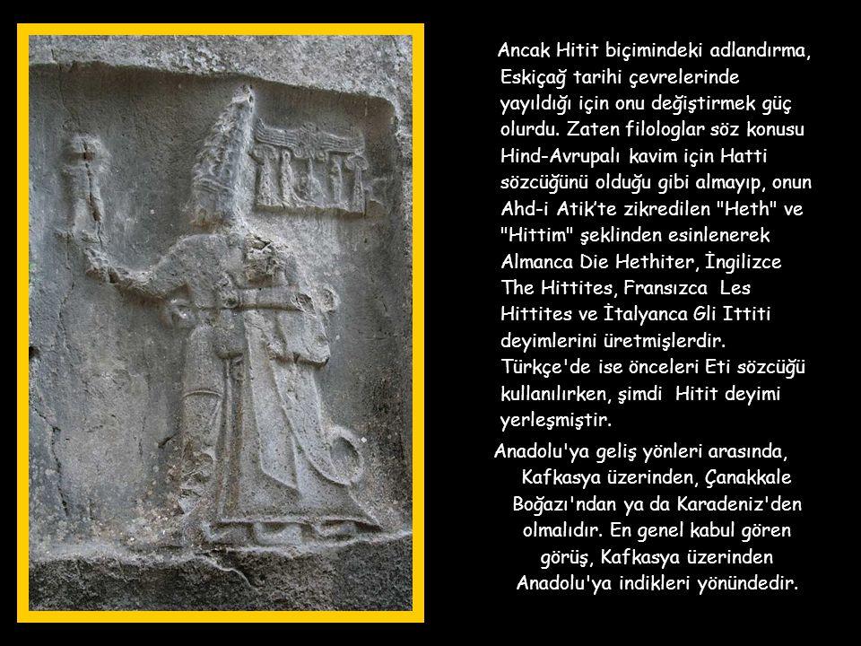 Ancak Hitit biçimindeki adlandırma, Eskiçağ tarihi çevrelerinde yayıldığı için onu değiştirmek güç olurdu. Zaten filologlar söz konusu Hind-Avrupalı kavim için Hatti sözcüğünü olduğu gibi almayıp, onun Ahd-i Atik'te zikredilen Heth ve Hittim şeklinden esinlenerek Almanca Die Hethiter, İngilizce The Hittites, Fransızca Les Hittites ve İtalyanca Gli Ittiti deyimlerini üretmişlerdir. Türkçe de ise önceleri Eti sözcüğü kullanılırken, şimdi Hitit deyimi yerleşmiştir.