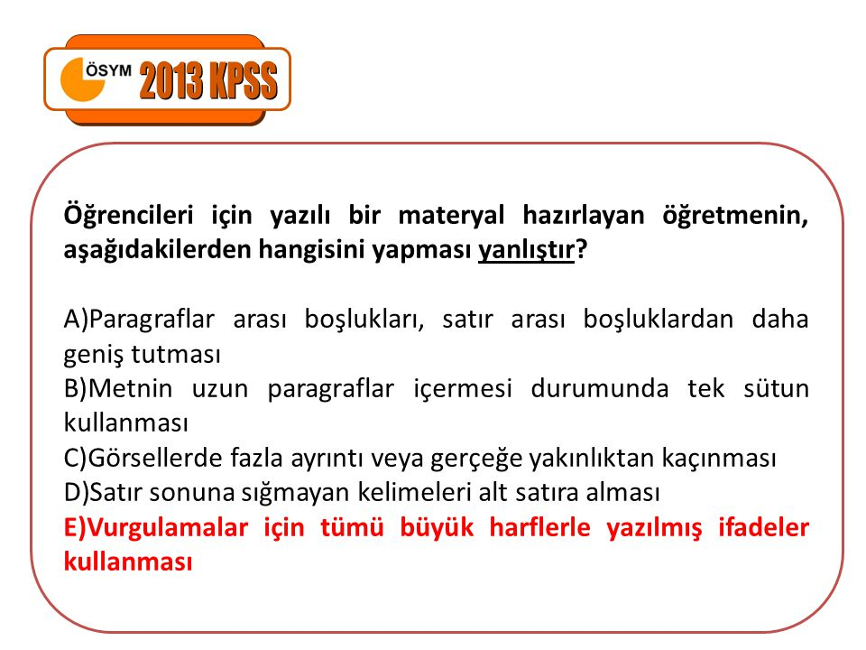 2013 KPSS Öğrencileri için yazılı bir materyal hazırlayan öğretmenin, aşağıdakilerden hangisini yapması yanlıştır