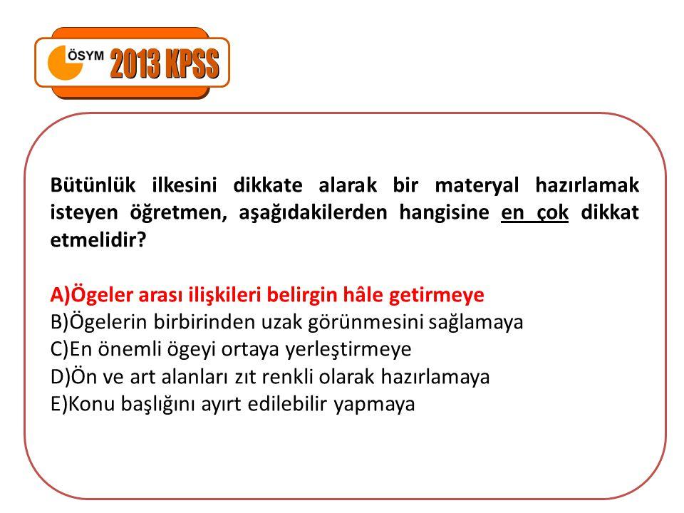2013 KPSS Bütünlük ilkesini dikkate alarak bir materyal hazırlamak isteyen öğretmen, aşağıdakilerden hangisine en çok dikkat etmelidir
